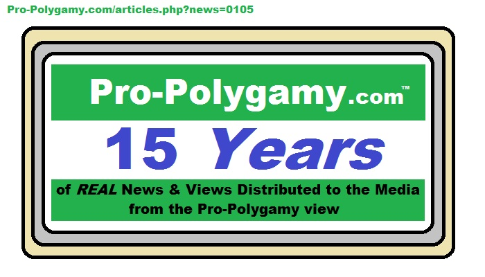 From 2003, the first and only web-site to distribute real news and views from the pro-polygamy view to the media, Pro-Polygamy is now 15 years old.